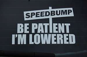 Be patient Im lowered speed bump sticker decal BIG
