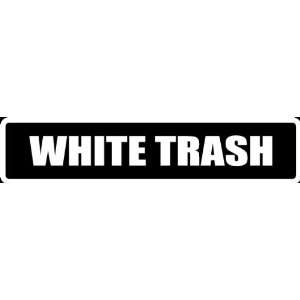 (Att39) 8 White Vinyl Decal white trash Funny Saying Die
