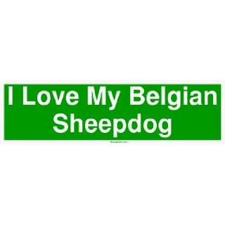 I Love My Belgian Sheepdog Large Bumper Sticker